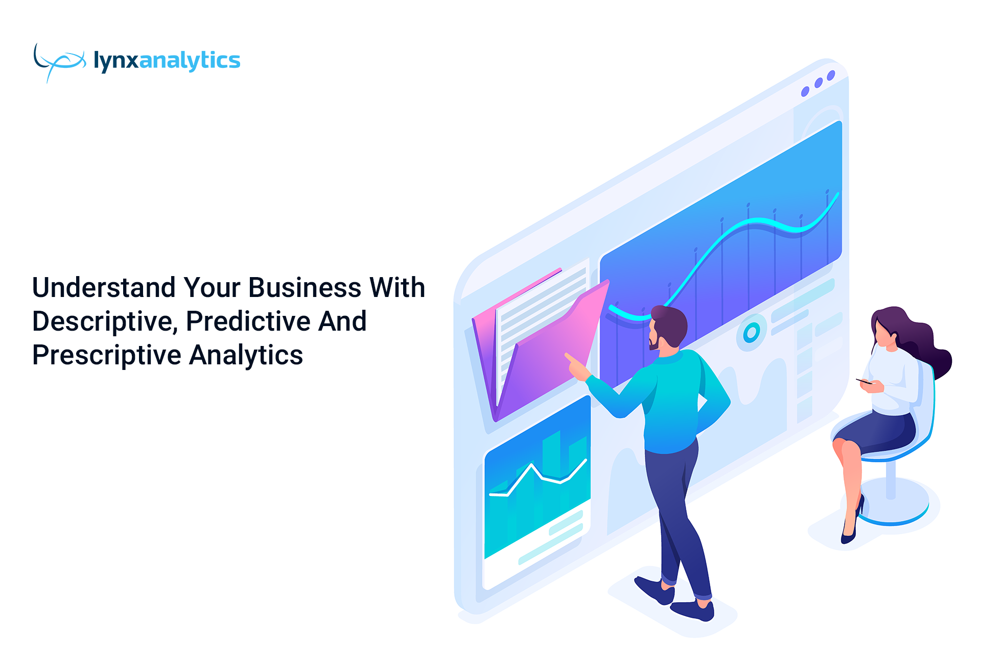 Understanding Your Business With Descriptive, Predictive and Prescriptive Analytics